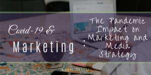 Covid 19 And Marketing The Pandemic Impact On Marketing And Media Strategy