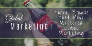 Global Marketing Spotlight Three Brands That Have Mastered Global Marketing